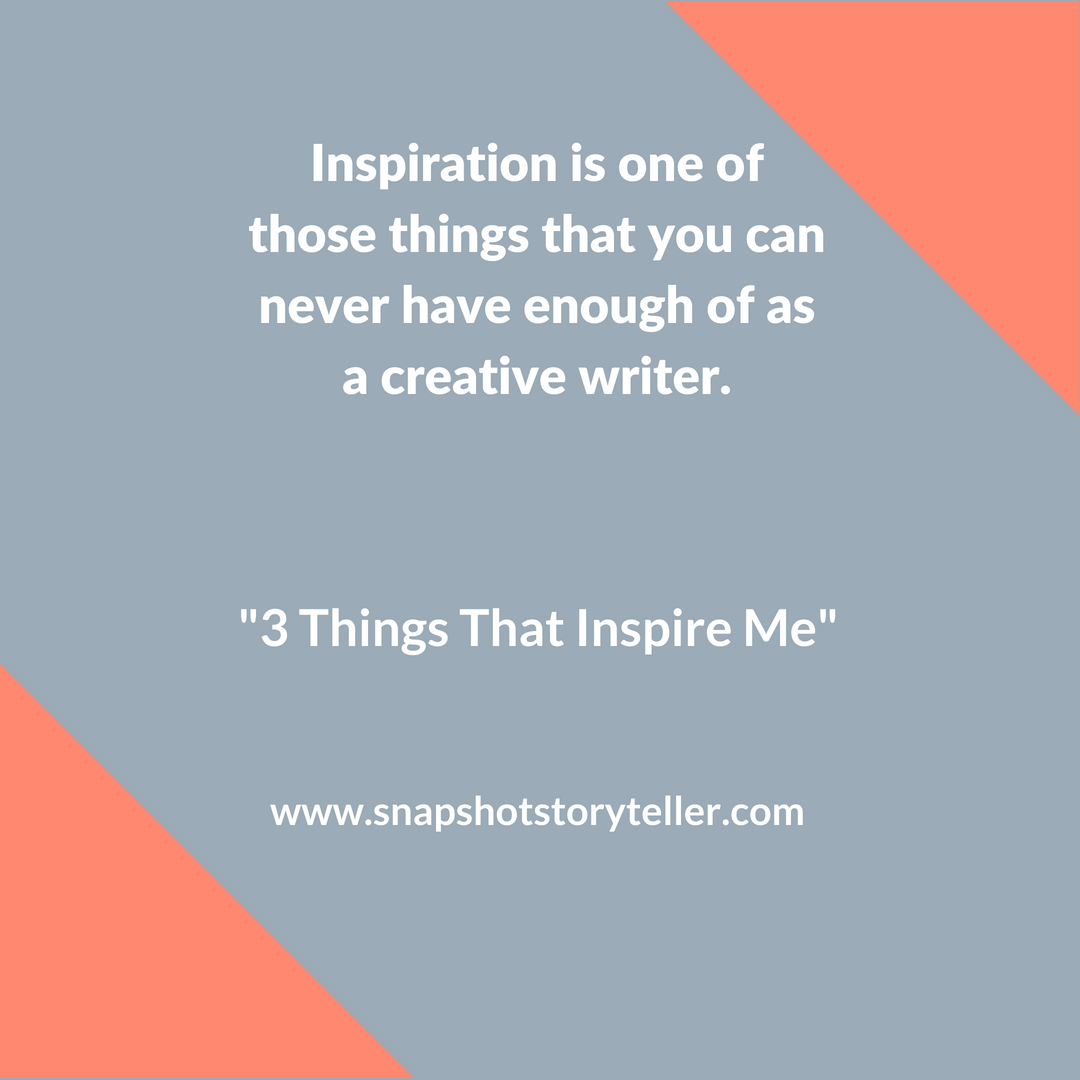 Snapshot Storyteller: 3 Things That Inspire Me -- As a creative writer, I can never have enough inspiration. Having multiple sources of inspiration comes in handy in those moments where I'm not feeling so creative. On the site, I'm sharing 3 things that always inspire me. Enjoy! | www.snapshotstoryteller.com #amwriting #snapshotstoryteller #creativestoryteller #creative #storyteller #creativewriter #IWrite #WriteOn