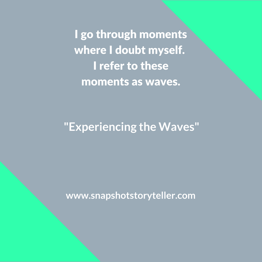 Snapshot Storyteller: Experiencing the Waves -- I go through moments where I doubt myself. I feel like I'm not making the most of my time and my actions don't align with my goals. I refer to these moments as waves because they come and go. Thankfully, I've learned how to cope when the waves come. | www.snapshotstoryteller.com #amwriting #snapshotstoryteller #creativestoryteller #creative #storyteller #creativewriter #IWrite #WriteOn