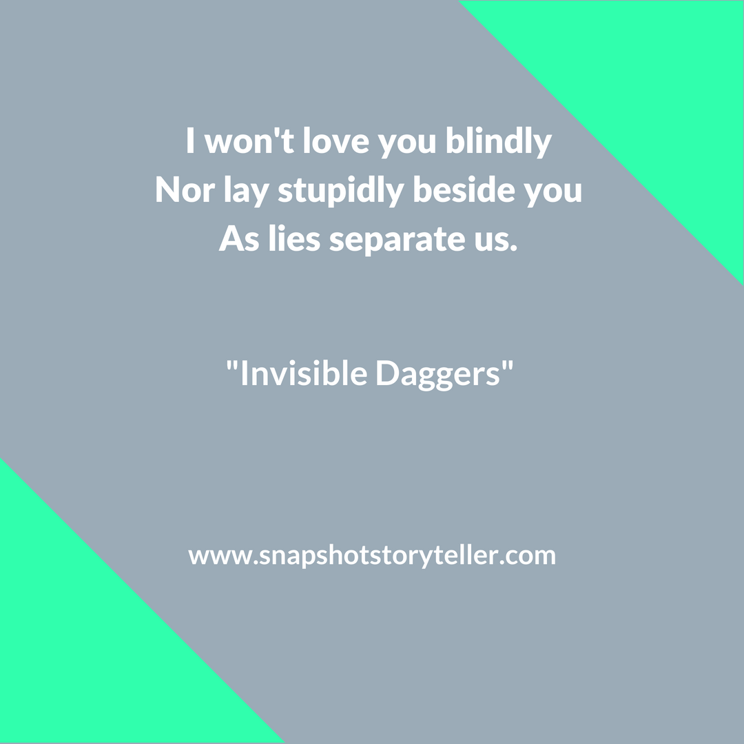 Snapshot Storyteller: Invisible Daggers -- This poem was created as I struggled to work through my emotions. I posted it as a reminder to myself when I have low moments.   www.snapshotstoryteller.com #amwriting #snapshotstoryteller #creativestoryteller #creative #storyteller #creativewriter #IWrite #WriteOn