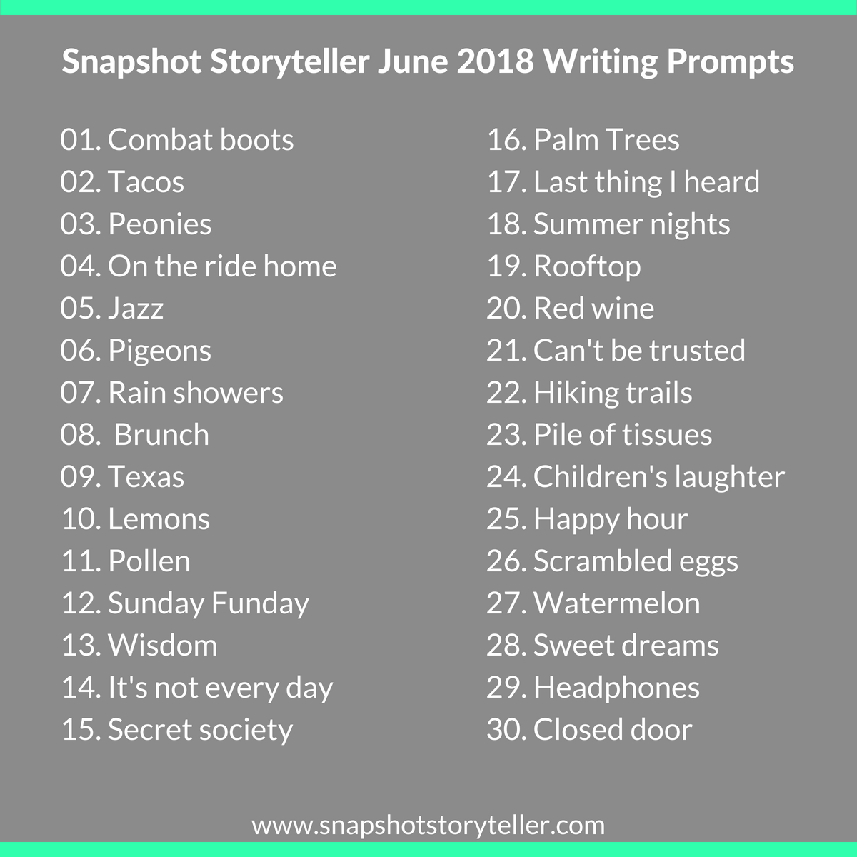 Snapshot Storyteller: June 2018 Writing Prompts -- Feel free to use these writing prompts to exercise your creativity. Enjoy! | www.snapshotstoryteller.com #amwriting #snapshotstoryteller #creativestoryteller #creative #storyteller #creativewriter #IWrite #WriteOn #writingprompt #writingprompts