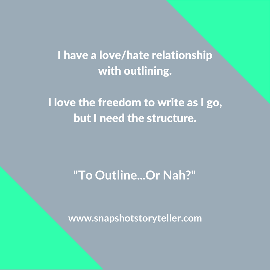 Snapshot Storyteller: To Outline...or Nah? -- I had to figure out a way to write stories that would allow me the freedom to write as I go while still having some sort of structure. I think I finally figured it out. | www.snapshotstoryteller.com #amwriting #snapshotstoryteller #creativestoryteller #creative #storyteller #creativewriter #IWrite #WriteOn