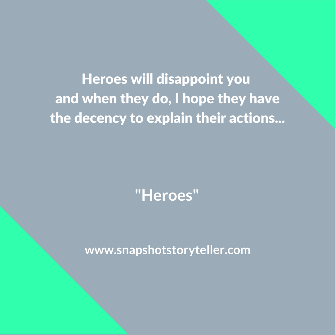 Snapshot Storyteller: Heroes -- Unprepared for this moment, Tati decided to let everyone know how she really felt. | www.snapshotstoryteller.com #amwriting #snapshotstoryteller #creativestoryteller #creative #storyteller #creativewriter #IWrite #WriteOn