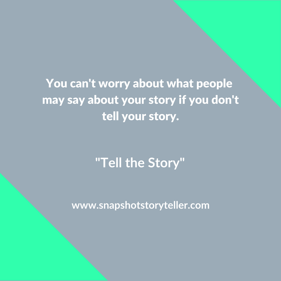 Snapshot Storyteller: Tell the Story -- Somewhere along our writing journey, we find ourselves second-guessing if our work is good enough. Will anyone read it? What will they think about it? Here's the thing. You have to tell the story in order for someone to have thoughts about it. | www.snapshotstoryteller.com #amwriting #snapshotstoryteller #creativestoryteller #creative #storyteller #creativewriter #IWrite #WriteOn