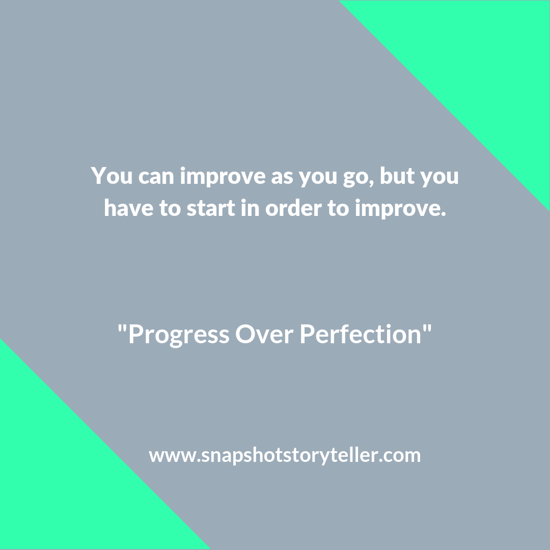 Snapshot Storyteller: Progress Over Perfection -- Where you are may not be where you want to be and that's okay. You have to start somewhere in order to get where you want to be, right? | www.snapshotstoryteller.com #amwriting #snapshotstoryteller #creativestoryteller #creative #storyteller #creativewriter #IWrite #WriteOn