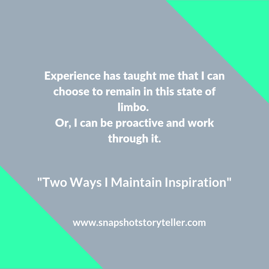 Snapshot Storyteller: Two Ways I Maintain Inspiration -- I have moments when I can't tap into inspiration, no matter how hard I try. To cope with those moments, I have 2 ways I use to find my way back to inspiration. | www.snapshotstoryteller.com #amwriting #snapshotstoryteller #creativestoryteller #creative #storyteller #creativewriter #IWrite #WriteOn