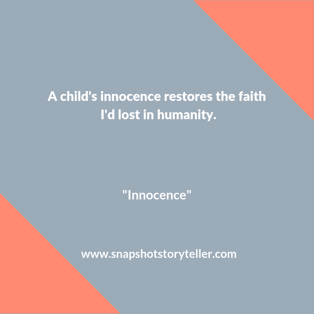 Snapshot Storyteller: Innocence #10wordstory | Children are a powerful reminder that all is not lost in humanity. | www.snapshotstoryteller.com #amwriting #snapshotstoryteller #creativestoryteller #creative #storyteller #creativewriter #IWrite #WriteOn #shortstory #shortstories #10wordstory #10wordshortstories