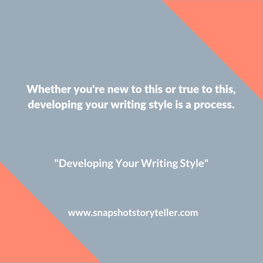 Snapshot Storyteller: Developing Your Writing Style -- Developing your writing style isn't easy, but it's the most interesting part of your writing journey. Don't rush it and don't overthink it. Trust the process. | www.snapshotstoryteller.com #amwriting #snapshotstoryteller #creativestoryteller #creative #storyteller #creativewriter #IWrite #WriteOn