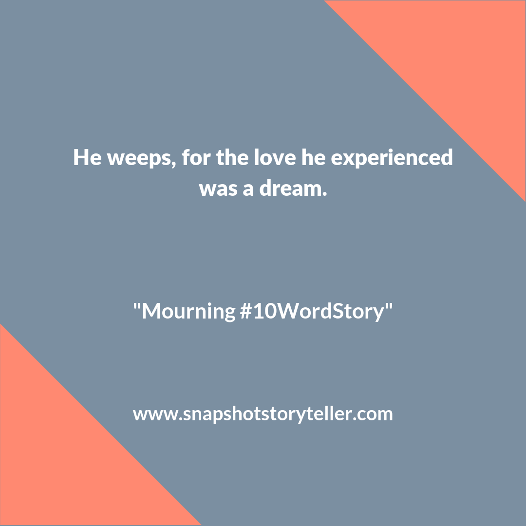 "Snapshot Storyteller | ""Mourning #10WordStory"" | #amwriting #snapshotstoryteller #creativestoryteller #creative #storyteller #creativewriter #IWrite #WriteOn #shortstory #shortstories #10wordstory #10wordshortstories"