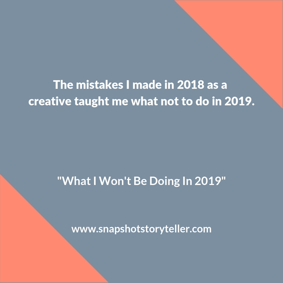 "Snapshot Storyteller | ""What I Won't Be Doing In 2019"" 