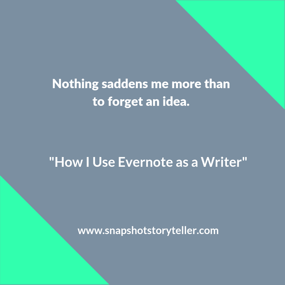 "Snapshot Storyteller | ""How I Use Evernote as a Writer"" 