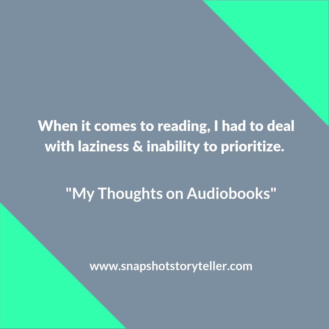 "Snapshot Storyteller | ""My Thoughts on Audiobooks"" | www.snapshotstoryteller.com #amwriting #snapshotstoryteller #creativestoryteller #creative #storyteller #creativewriter #IWrite #WriteOn"