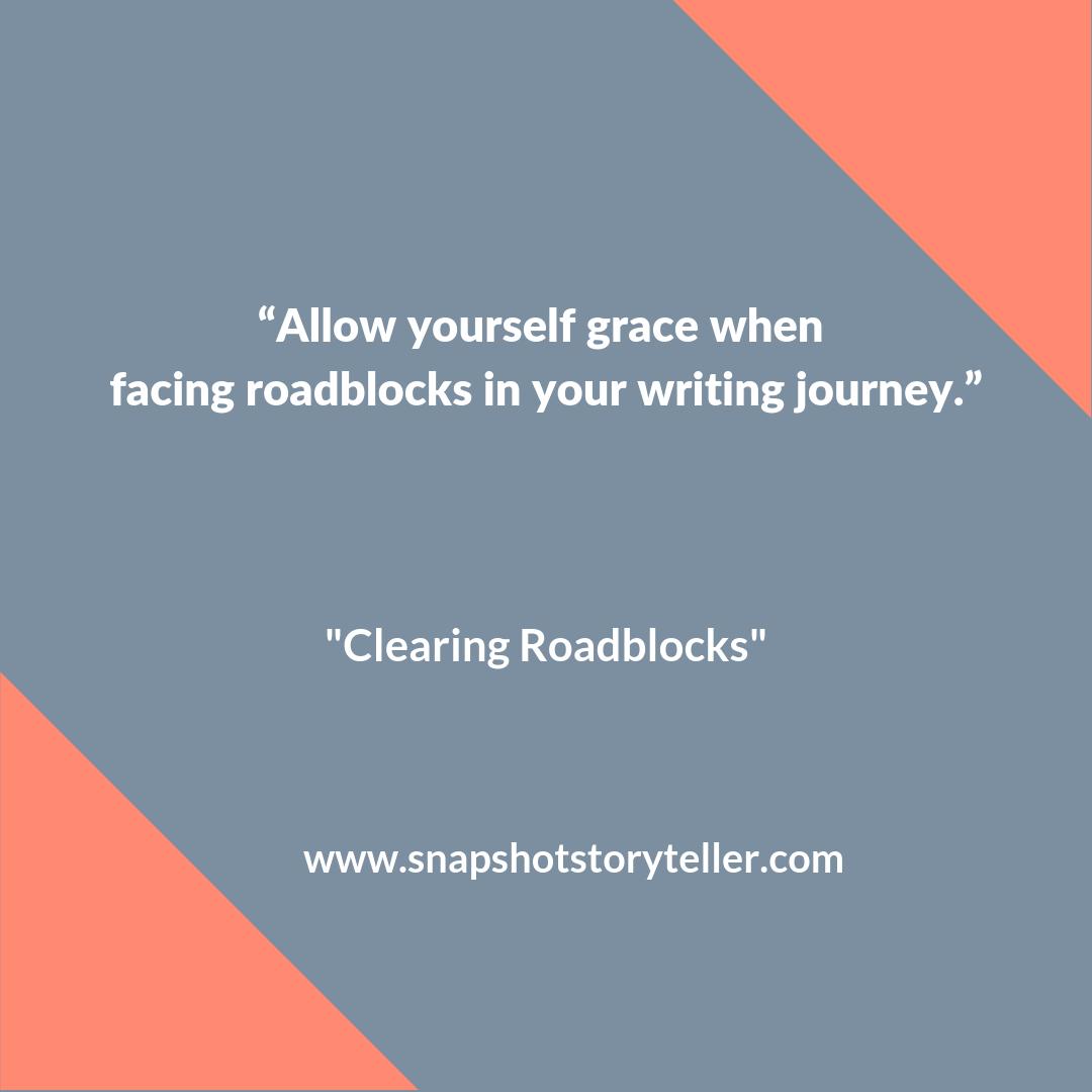 "Snapshot Storyteller | ""Clearing Roadblocks"" | www.snapshotstoryteller.com #amwriting #snapshotstoryteller #creativestoryteller #creative #storyteller #creativewriter #IWrite #WriteOn"