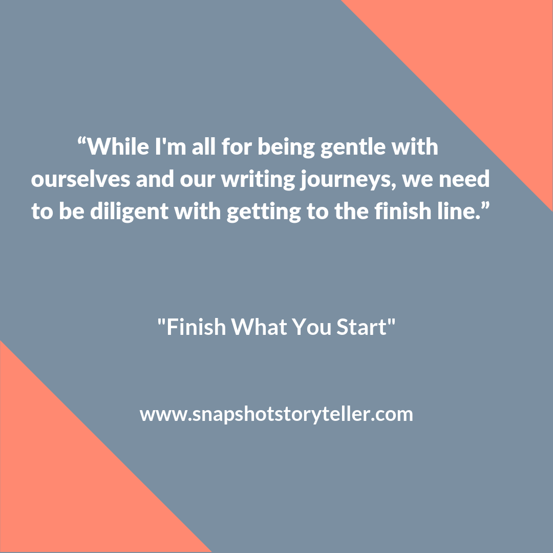 Snapshot Storyteller | Finish What You Start | www.snapshotstoryteller.com #amwriting #snapshotstoryteller #creativestoryteller #creative #storyteller #creativewriter #IWrite #WriteOn