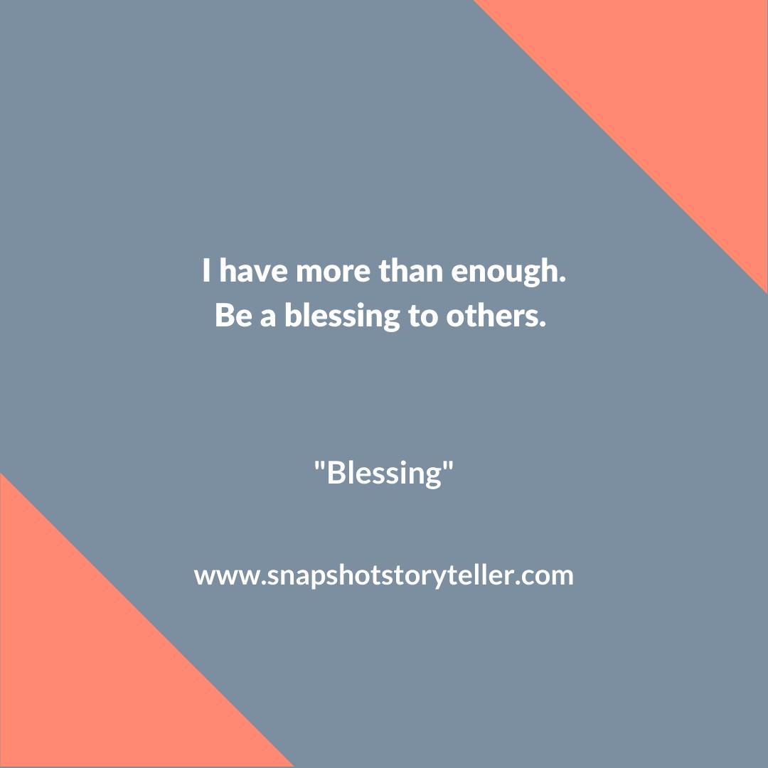 Snapshot Storyteller | Blessing #10WordStory | www.snapshotstoryteller.com #amwriting #SnapshotStoryteller #creativestoryteller #creative #storyteller #creativewriter #IWrite #WriteOn #writersofinstagram #10wordstory #10wordstories