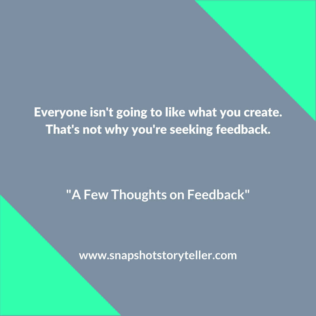 Snapshot Storyteller | A Few Thoughts on Feedback | www.snapshotstoryteller.com | #amwriting #SnapshotStoryteller #creativestoryteller #creative #storyteller #creativewriter #IWrite #WriteOn #writersofinstagram