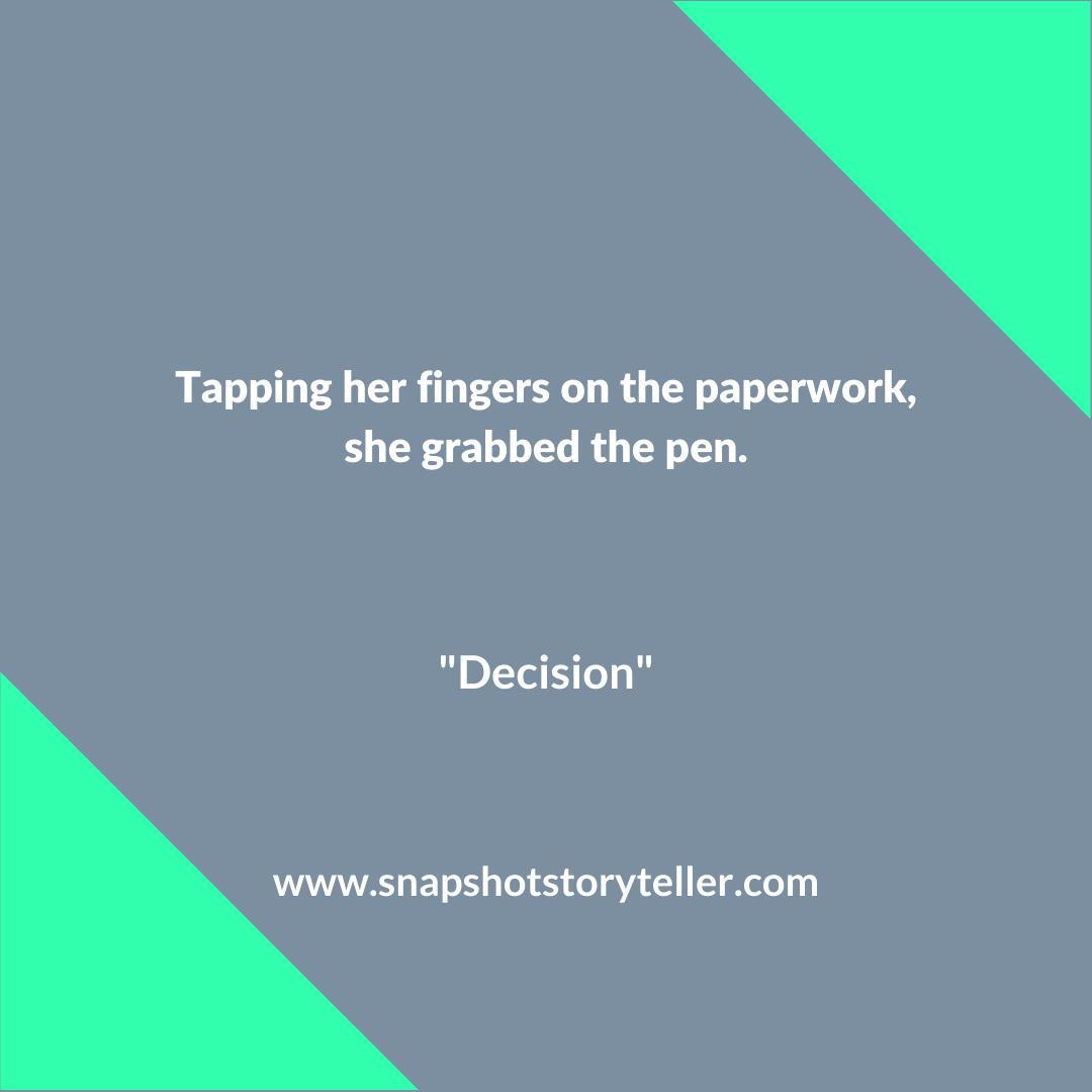 Snapshot Storyteller | Decision #10wordstory | www.snapshotstoryteller.com | #amwriting #SnapshotStoryteller #creativestoryteller #creative #storyteller #creativewriter #IWrite #WriteOn #writersofinstagram#10wordstory #10wordstories