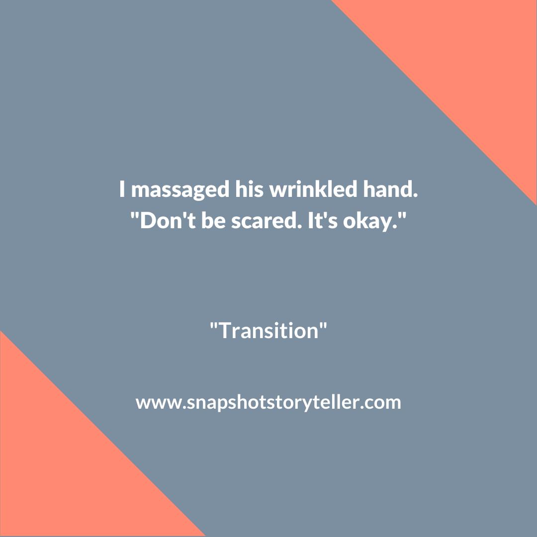 Snapshot Storyteller | Transition #10wordstory | www.snapshotstoryteller.com | #amwriting #SnapshotStoryteller #creativestoryteller #creative #storyteller #creativewriter #IWrite #WriteOn #writersofinstagram#10wordstory #10wordstories