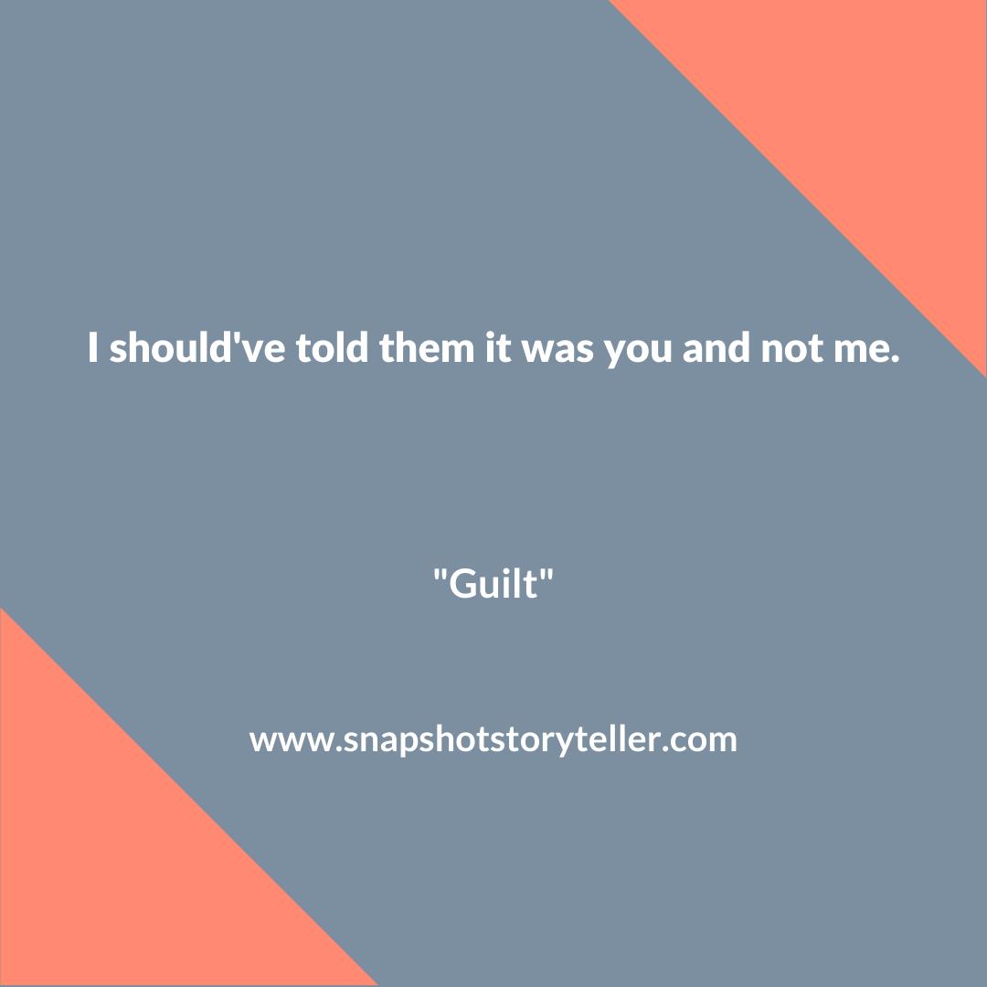 Snapshot Storyteller | Guilt #10wordstory | www.snapshotstoryteller.com | #amwriting #SnapshotStoryteller #creativestoryteller #creative #storyteller #creativewriter #IWrite #WriteOn #writersofinstagram#10wordstory #10wordstories