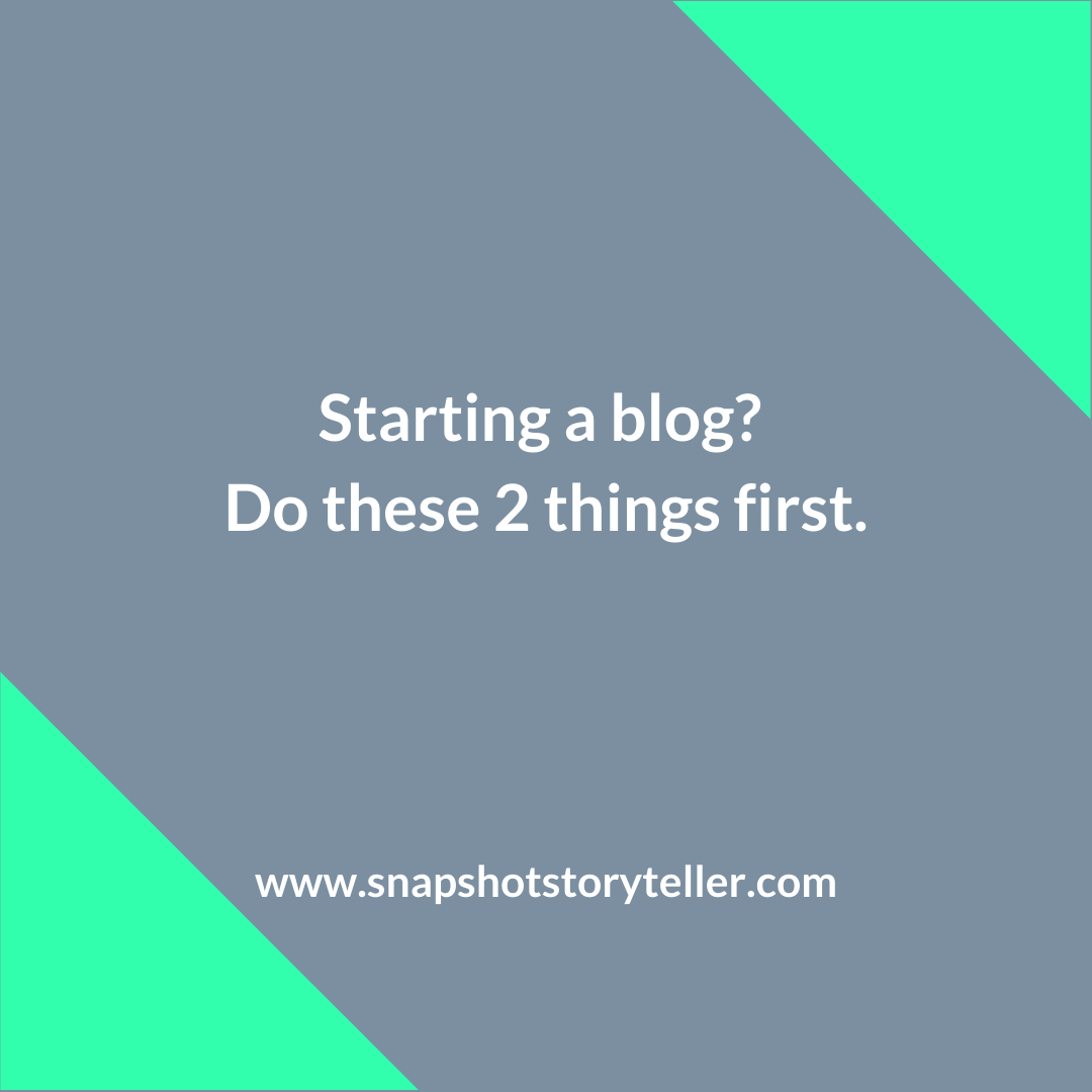 Snapshot Storyteller | Starting a blog? Do these 2 things first. | www.snapshotstoryteller.com | #amwriting #SnapshotStoryteller #creativestoryteller #creative #storyteller #creativewriter #IWrite  #WriteOn #writersofinstagram