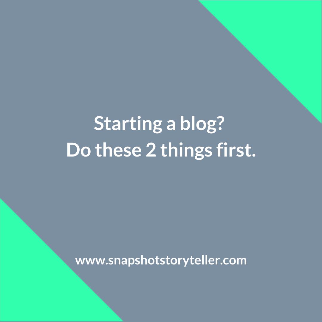 Snapshot Storyteller | Starting a blog? Do these 2 things first. | www.snapshotstoryteller.com | #amwriting #SnapshotStoryteller #creativestoryteller #creative #storyteller #creativewriter #IWrite #WriteOn #writersofinstagram
