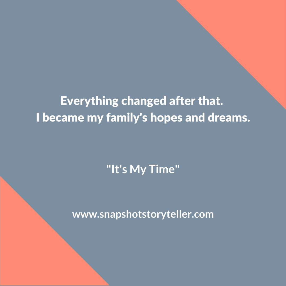 Snapshot Storyteller | It's My Time | www.snapshotstoryteller.com | #amwriting #SnapshotStoryteller #creativestoryteller #creative #storyteller #creativewriter #IWrite #WriteOn #writersofinstagram#shortstory #shortstories