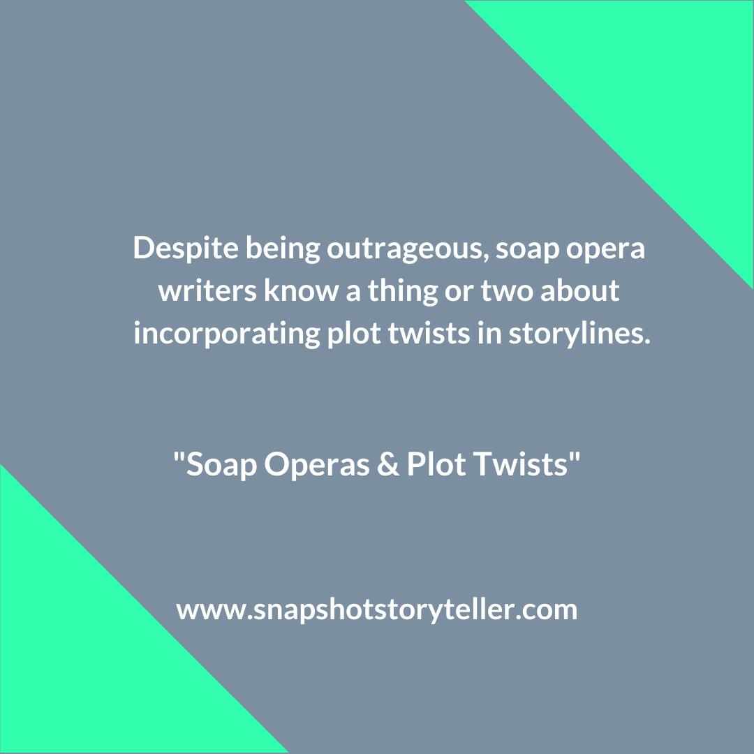 Snapshot Storyteller | Soap Operas + Plot Twists | www.snapshotstoryteller.com | #amwriting #SnapshotStoryteller #creativestoryteller #creative #storyteller #creativewriter #IWrite #WriteOn #writersofinstagram
