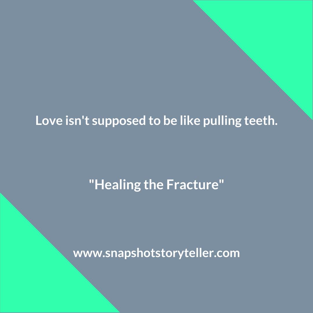 Snapshot Storyteller | Healing the Fracture | www.snapshotstoryteller.com | #amwriting #SnapshotStoryteller #creativestoryteller #creative #storyteller #creativewriter #IWrite #WriteOn #writersofinstagram#shortstory #shortstories