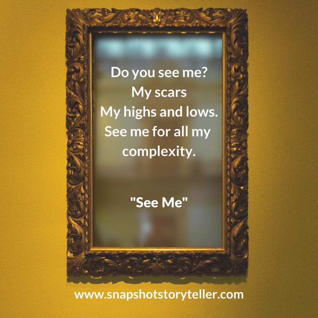 Snapshot Storyteller | See Me | www.snapshotstoryteller.com | #amwriting #SnapshotStoryteller #creativestoryteller #creative #storyteller #creativewriter #IWrite #WriteOn #writersofinstagram