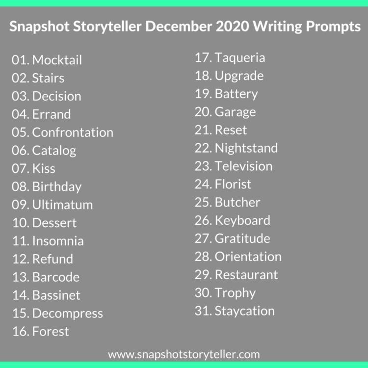 Snapshot Storyteller | December 2020 Writing Prompts | www.snapshotstoryteller.com | #amwriting #SnapshotStoryteller #creativestoryteller #creative #storyteller #creativewriter #IWrite  #WriteOn #writersofinstagram #writingprompt #writingprompts