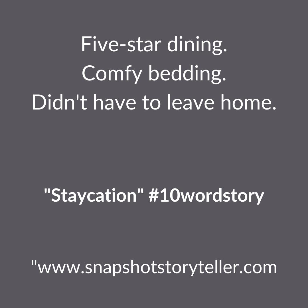 Snapshot Storyteller | Staycation #10wordstory | www.snapshotstoryteller.com | #amwriting #SnapshotStoryteller #creativestoryteller #creative #storyteller #creativewriter #IWrite #WriteOn #writersofinstagram#storytellersofinstagram #10wordstory #10wordstories