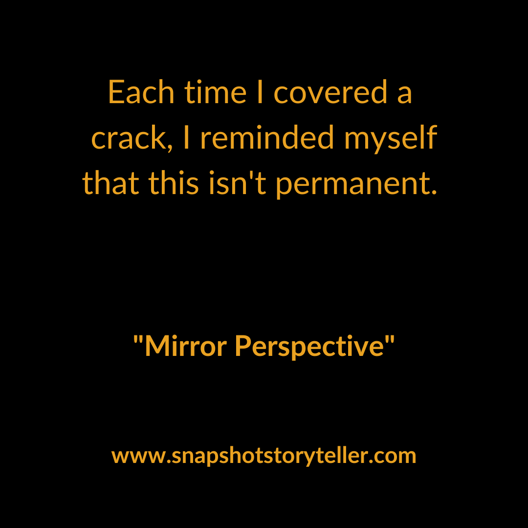 Snapshot Storyteller | Mirror Perspective | www.snapshotstoryteller.com | #amwriting #SnapshotStoryteller #creativestoryteller #creative #storyteller #creativewriter #IWrite  #WriteOn #writersofinstagram #storytellersofinstagram #shortstory #shortstories #shortstoryblog #shortstoryreads #shortstorywriter
