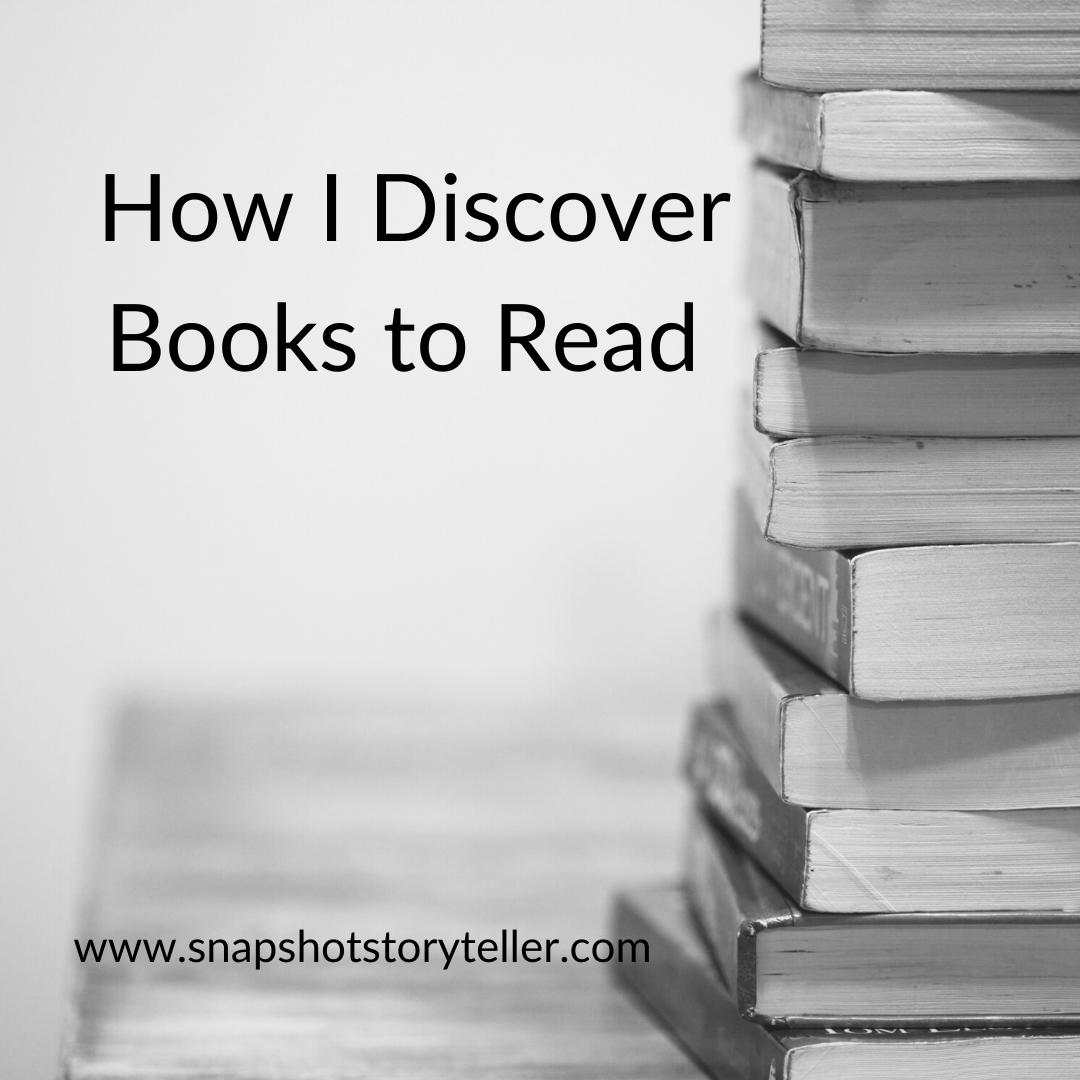 Snapshot Storyteller | How I Discover Books to Read | www.snapshotstoryteller.com | #amwriting #SnapshotStoryteller #creativestoryteller #creative #storyteller #creativewriter #IWrite #WriteOn #writersofinstagram #storytellersofinstagram